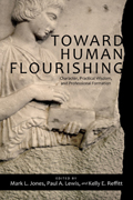 Toward Human Flourishing: Character, Practical Wisdom, and Professional Formation