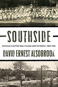 Southside: Eufaula's Cotton Mill Village and its People, 1890–1945