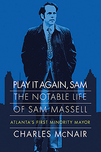 Play It Again, Sam: The Notable Life of Sam Massell, Atlanta's First Minority Mayor