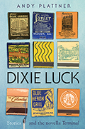Dixie Luck: Stories and the novella Terminal