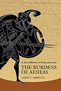 The Burdens of Aeneas: A Son's Memoir of Duty and Love