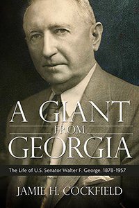 A Giant from Georgia: The Life of U.S. Senator Walter F. George, 1878-1957