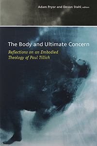 The Body and Ultimate Concern: Reflections on an Embodied Theology of Paul Tillich