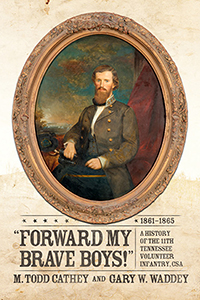 Forward My Brave Boys!: A History of the 11th Tennessee Volunteer Infantry CSA, 1861-1865
