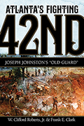 "Atlanta's Fighting Forty-Second: Joseph Johnston's ""Old Guard"""