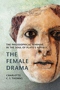 The Female Drama: The Philosophical Feminine in the Soul of Plato's Republic