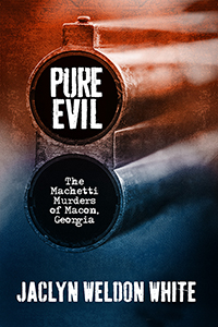 Pure Evil: The Machetti Murders of Macon, Georgia