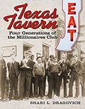 Texas Tavern: Four Generations of The Millionaires Club