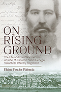 On Rising Ground: The Life and Civil War Letters of John M. Douthit, Fifty-Second Georgia Volunteer Infantry Regiment