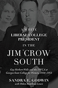 A White Liberal College President in the Jim Crow South: Guy Herbert Wells and the YWCA at Georgia State College for Women, 1934-1953