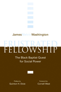Frustrated Fellowship : The Black Baptist Quest for Social Power