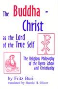 The Buddha-Christ As the Lord of the True Self : The Religious Philosophy of the Kyoto School and Christianity