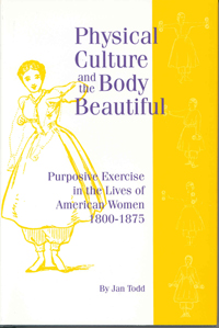 Physical Culture and the Body Beautiful : Purposive Exercise in the Lives of American Women 1800-1870