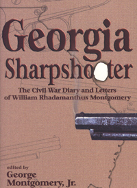 Georgia Sharpshooter : The Civil War Diary and Letters of William Rhadamanthus Montgomery 1839-1906
