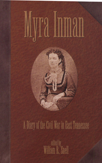 Myra Inman : A Diary of the Civil War in East Tennessee