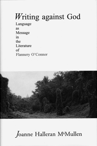 Writing Against God : Language as Message in the Literature of Flannery O'Connor