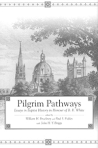 Pilgrim Pathways : Essays in Baptist History in Honour of B.R. White