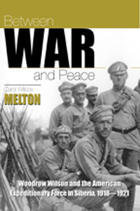 Between War and Peace : Woodrow Wilson and the American Expeditionary Force in Siberia, 1918-1921