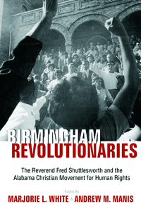 Birmingham's Revolutionary : The Reverend Fred Shuttlesworth and the Alabama Christian Movement for Human Rights