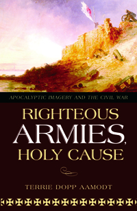 Righteous Armies, Holy Cause : Apocalyptic Imagery and the Civil War