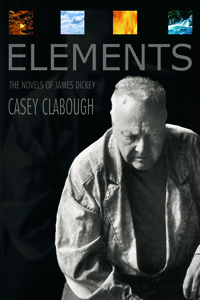 Elements : The Novels of James Dickey