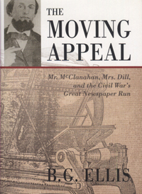 Moving Appeal, The : Mr. McClanahan, Mrs. Dill, and the Civil War's Great Newspaper Run