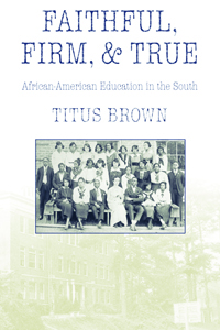 Faithful, Firm, and True : African-American Education in the South