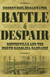 Battle of Despair : Bentonville and the North Carolina Campaign