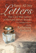 Keep All My Letters : The Civil War Letters of Richard Henry Brooks, 51st Georgia Infantry