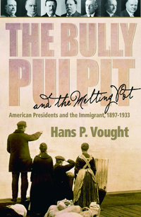 The Bully Pulpit and the Melting Pot : American Presidents and the Immigrant, 1897–1933