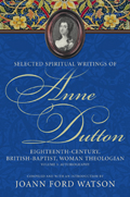 Selected Spiritual Writings of Anne Dutton : Eighteenth-century, British-Baptist, Woman Theologan : Volume 3: Autobiography