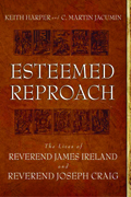 Esteemed Reproach : The Lives of Rev. James Ireland and Rev. Joseph Craig