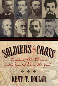 Soldiers of the Cross : Confederate Soldier-Christians and the Impact of War on Their Faith