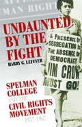 Undaunted By The Fight : Spelman College And The Civil Rights Movement, 1957-1967