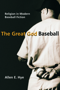 The Great God Baseball: Religion in Modern Baseball Fiction