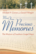 More Than Precious Memories : The Rhetoric Of Southern Gospel Music