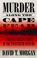 Murder Along the Cape Fear : A North Carolina Town in the Twentieth Century