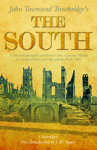 The South : A Tour of Its Battlefields And Ruined Cities, A Journey Through the Desolated States, and Talks with the People 1867