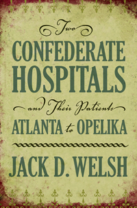Two Confederate Hospitals and Their Patients : Atlanta to Opelika