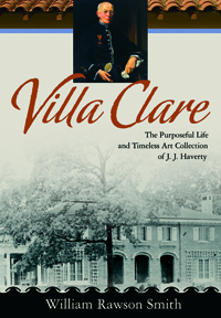 Villa Clare : The Purposeful Life And Timeless Art Collection of J. J. Haverty
