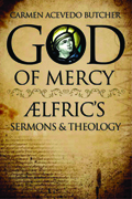 God of Mercy : Aelfric's Sermons And Theology