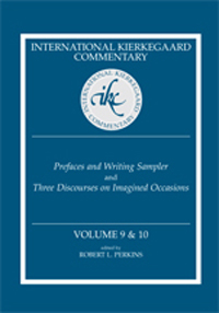International Kierkegaard Commentary Volume 9 & 10: Prefaces and Writing Sampler and Three Discourses on Imagined Occasions