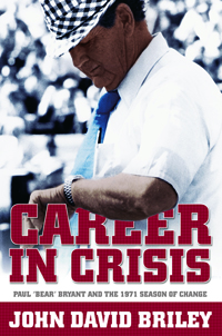 "Career in Crisis : Paul ""Bear"" Bryant And the 1971 Season of Change"