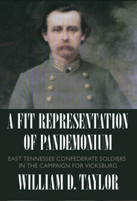 A Fit Representation of Pandemonium: East Tennessee Confederate Soldiers in the Campaign for Vicksburg