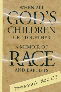 When All God's Children Get Together : A Memoir of Race and Baptists
