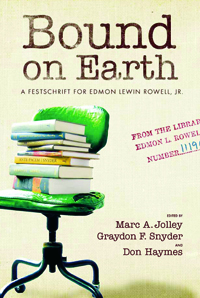 Bound on Earth : A Festschrift for Edmon Lewin Rowell, Jr.