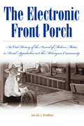 The Electronic Front Porch : An Oral History of the Arrival of Modern Media in Rural Appalachia and the Melungeon Community