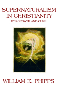 Supernaturalism in Christianity : Its Growth and Cure