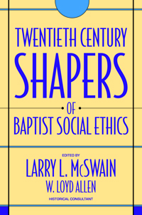 Twentieth-Century Shapers of Baptist Social Ethics