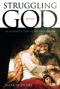 Struggling with God : An Introduction to the Pentateuch